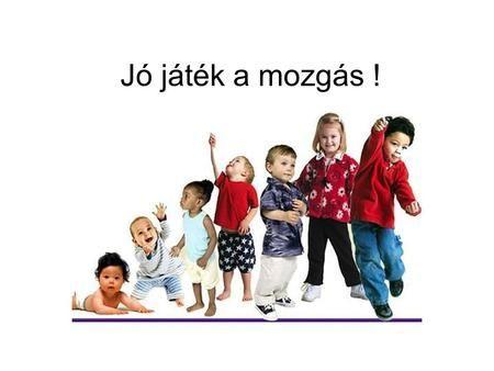 Jó játék a mozgás !. A játék és a mozgás kapcsolata A játék a gyermekek természetes életformája. A játék alkalmazkodási eszköz. Gondolkodást, megismerési.