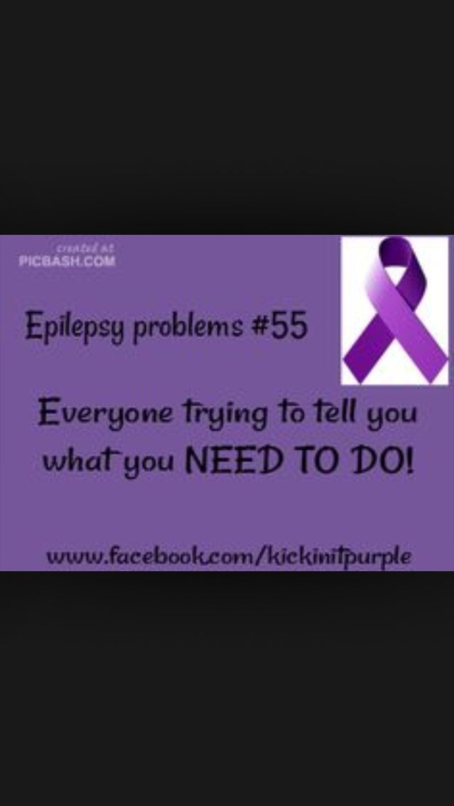 AND I HATE IT!  Unless you understand what it is like to have Epilepsy please keep your opinions to yourself. Don't tell me what to do. Ask me what I want to do.