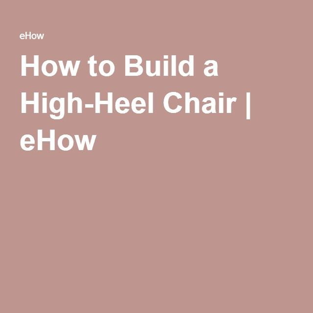 How to Build a High-Heel Chair | eHow