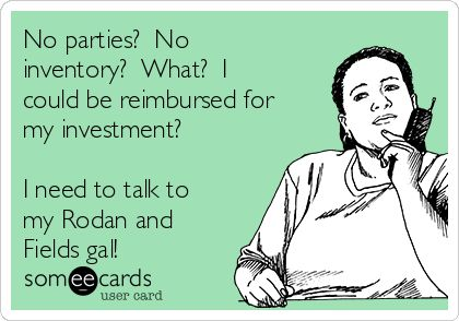No parties? No inventory? What? I could be reimbursed for my investment? I need to talk to my Rodan and Fields gal! Www.alopresto.myrandf.com