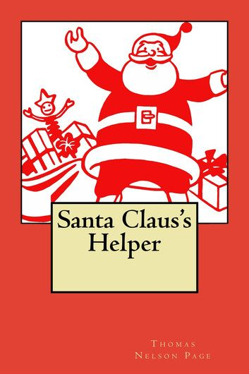 Santa Claus's Helper (Illustrated Edition) ebook by Thomas Nelson Page