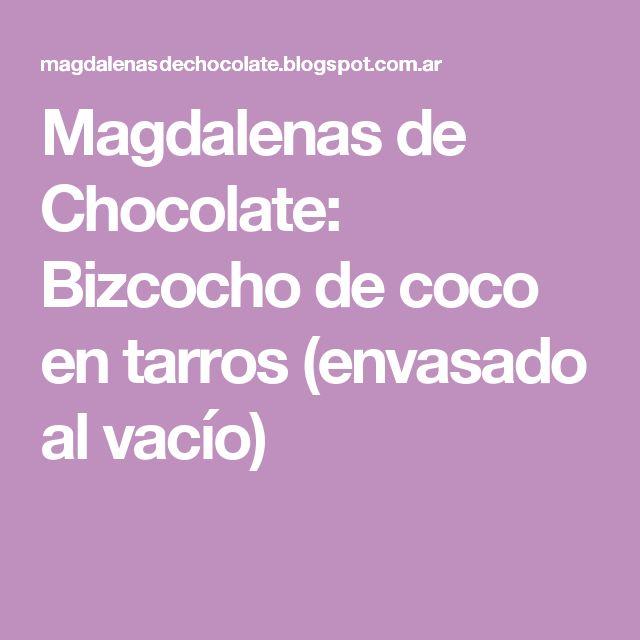 Magdalenas de Chocolate: Bizcocho de coco en tarros (envasado al vacío)
