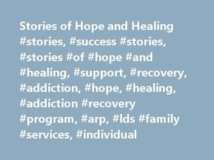 Stories of Hope and Healing #stories, #success #stories, #stories #of #hope #and #healing, #support, #recovery, #addiction, #hope, #healing, #addiction #recovery #program, #arp, #lds #family #services, #individual http://new-zealand.nef2.com/stories-of-hope-and-healing-stories-success-stories-stories-of-hope-and-healing-support-recovery-addiction-hope-healing-addiction-recovery-program-arp-lds-family-services/  # Seeing the Lord's Hand in Healing Daniel's pornography addiction began at an…