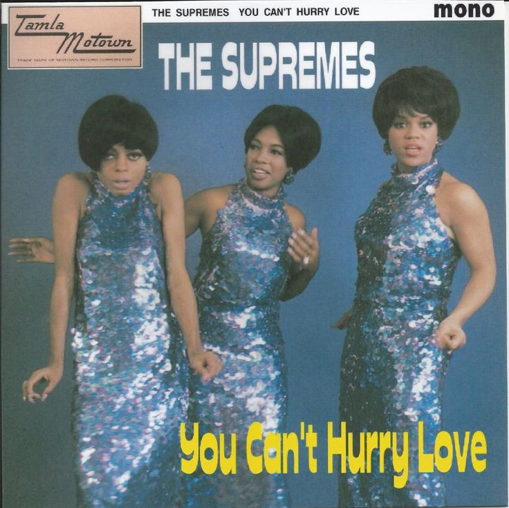 You Can't Hurry Love.      The Supremes.  Tamla Motown record label, Detroit.