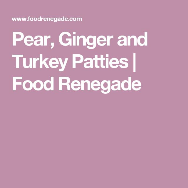 Pear, Ginger and Turkey Patties | Food Renegade
