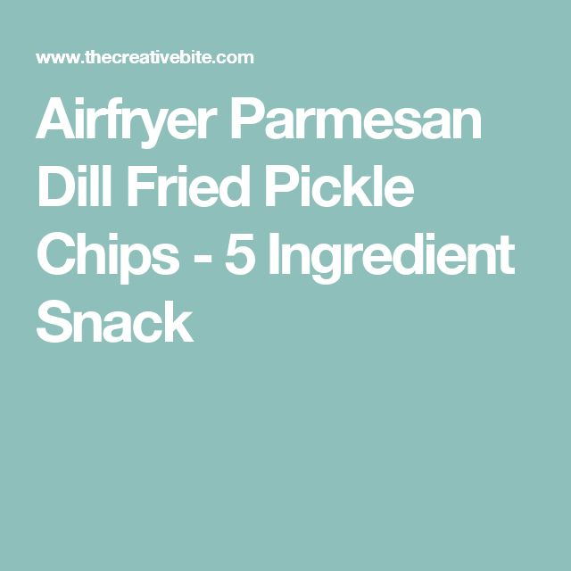 Airfryer Parmesan Dill Fried Pickle Chips - 5 Ingredient Snack