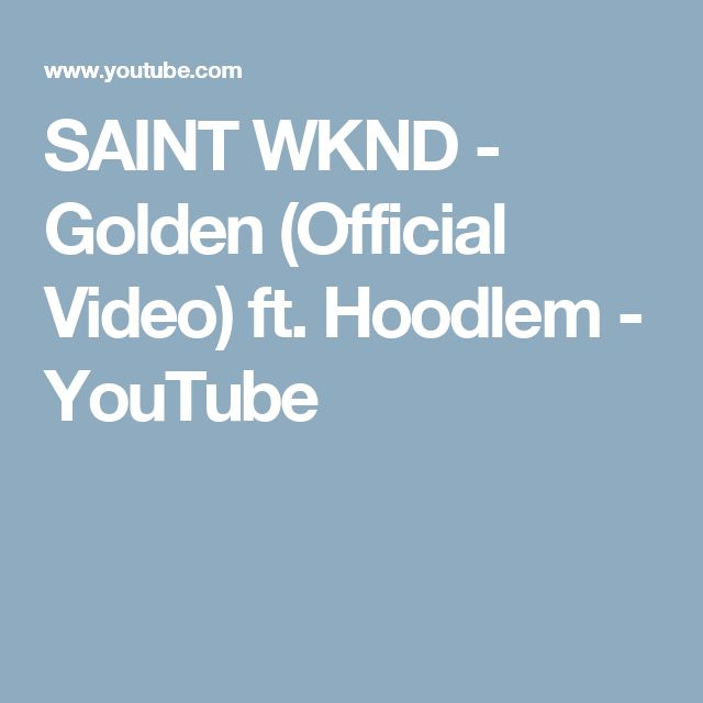 SAINT WKND - Golden (Official Video) ft. Hoodlem - YouTube