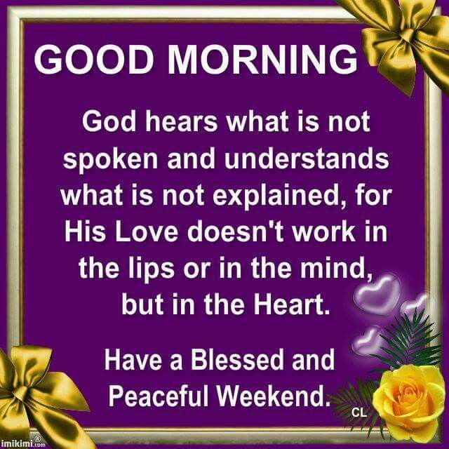 Good Morning, Have A Blessed And Peaceful Weekend weekend weekend quotes its the weekend weekend images weekend…