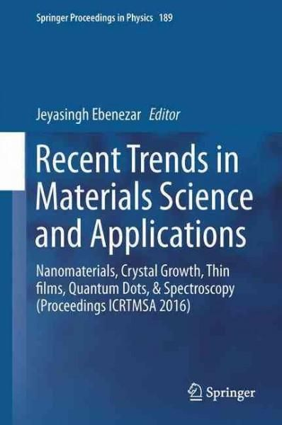 Recent Trends in Materials Science and Applications: Nanomaterials, Crystal Growth, Thin Films, Quantum Dots, & S...