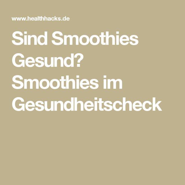 Sind Smoothies Gesund? Smoothies im Gesundheitscheck
