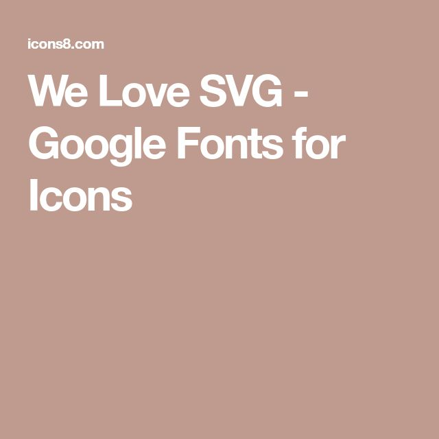 We Love SVG - Google Fonts for Icons