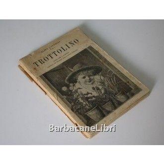 Elisa Cappelli, Trottolino, Salani, 1923. Delizioso libro d'epoca per bambini illustrato con belle incisioni di Adolfo Bongini. http://www.barbacanelibri.it/cappelli-trottolino