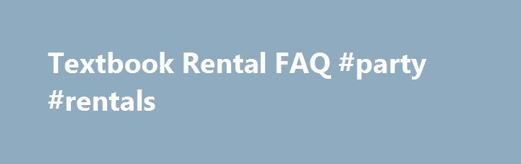 Textbook Rental FAQ #party #rentals http://renta.nef2.com/textbook-rental-faq-party-rentals/  #rental textbooks # Textbook Rental Frequently Asked Questions Attending college costs more now than ever before. The Normandale Community College Textbook Depot will try to help you out by offering you the ability to rent some of your textbooks. Renting textbooks has some advantages and disadvantages over buying. Here are a few commonly asked questions and answers to help you decide if renting your…