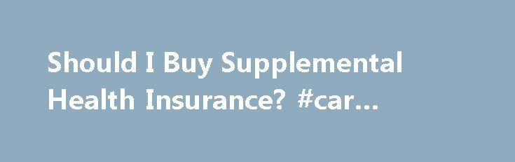 Should I Buy Supplemental Health Insurance? #car #website http://insurance.nef2.com/should-i-buy-supplemental-health-insurance-car-website/  #supplemental health insurance # Supplemental Insurance – Should I Buy Supplemental Health Insurance? By Michael Bihari, MD. Health Insurance Expert Updated December 16, 2014. Supplemental insurance is extra or additional insurance that you can purchase to help you pay for... Read more