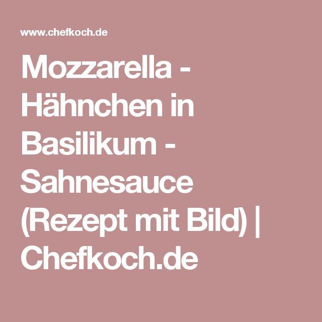 Mozzarella - Hähnchen in Basilikum - Sahnesauce (Rezept mit Bild)   Chefkoch.de