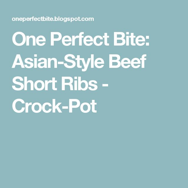 One Perfect Bite: Asian-Style Beef Short Ribs - Crock-Pot