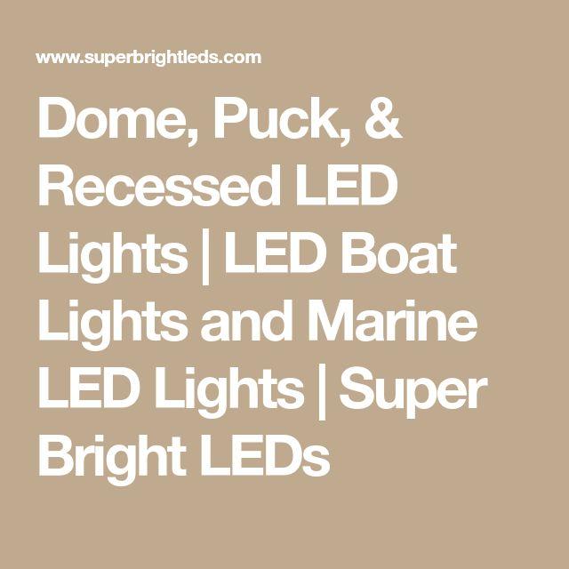 Dome, Puck, & Recessed LED Lights | LED Boat Lights and Marine LED Lights | Super Bright LEDs