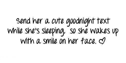 Send her a cute goodnight text while she's sleeping, so ...