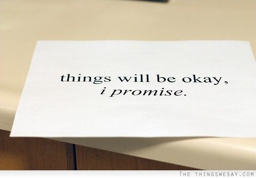 Things Will Be Okay I Promise Words Quotes Pinterest