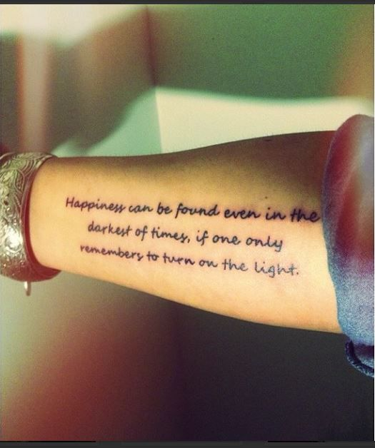 """My Harry Potter Quote tattoo.   """"Happiness can be found even in the darkest of times, if one only remembers to turn on the light ."""""""
