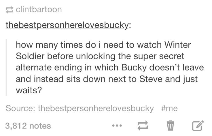 """""""How many times do I need to watch The Winter Soldier before unlocking the super secret alternate ending in which Bucky doesn't leave and instead sits down next to Steve and just waits?"""""""