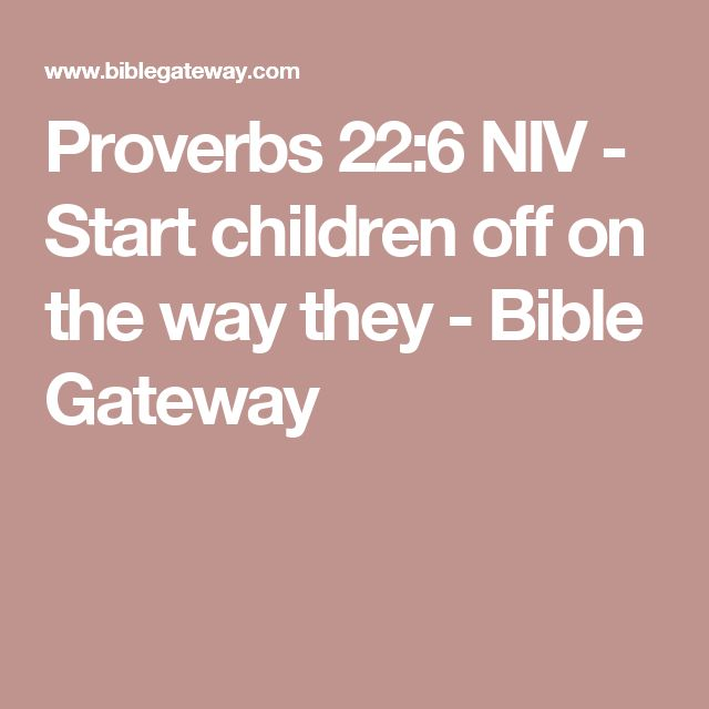 Proverbs 22:6 NIV - Start children off on the way they - Bible Gateway