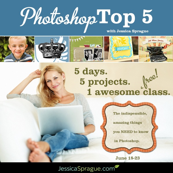 The Photoshop Top 5:  Five Techniques Everyone Should Know.  Join Jessica in this FREE instructor-led, week-long class! Just order the Photoshop Sampler platter and get a taste of what Photoshop can do in 5 fantastic projects.  jessicasprague.com