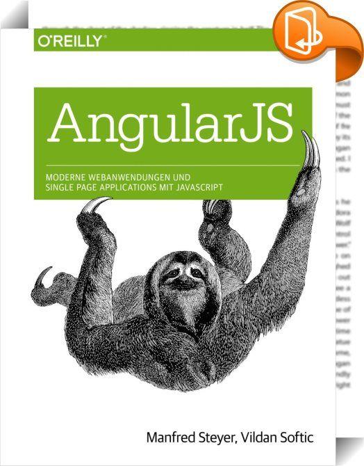 Angular JS: Moderne Webanwendungen und Single Page Applications mit JavaScript    :  Das populäre Framework AngularJS macht die Komplexität moderner JavaScript- und Single-Page-Anwendungen (SPA) für Entwickler beherrschbar. Es unterstützt bei immer wiederkehrenden Aufgaben wie Datenbindung, Validierung oder Routing/Deep-Linking. Die Tatsache, dass sowohl Google als auch eine riesige Community hinter AngularJS stehen, schafft darüber hinaus Vertrauen. Dieses Buch zeigt, wie Sie von Angu...