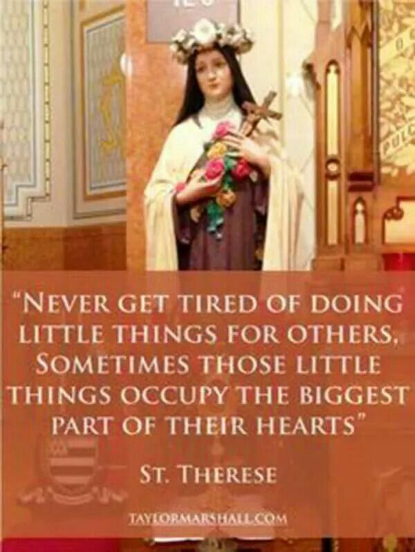 "St. Therese of Lisieux - ""Never get tired of doing little things for others...."""