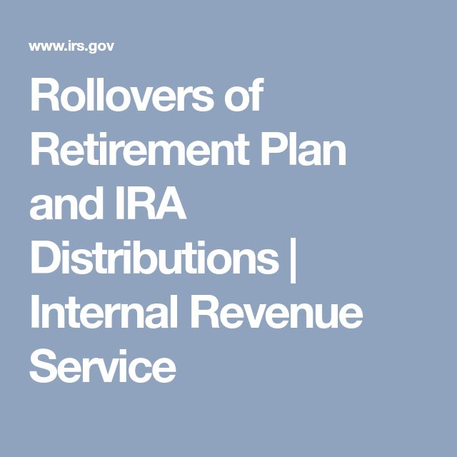 Rollovers of Retirement Plan and IRA Distributions | Internal Revenue Service