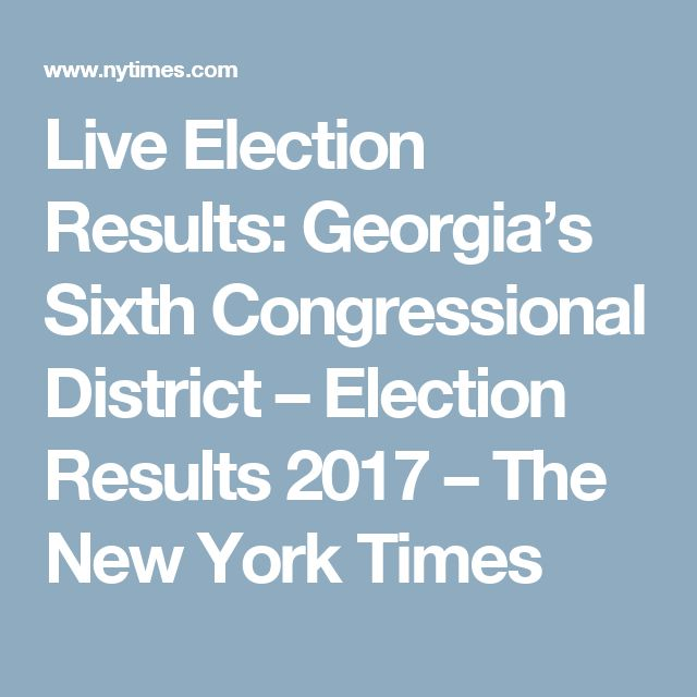 Live Election Results: Georgia's Sixth Congressional District – Election Results 2017 – The New York Times