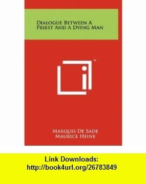 Dialogue Between A Priest And A Dying Man (9781258020927) Marquis De Sade, Maurice Heine, Samuel Putnam , ISBN-10: 1258020920  , ISBN-13: 978-1258020927 ,  , tutorials , pdf , ebook , torrent , downloads , rapidshare , filesonic , hotfile , megaupload , fileserve