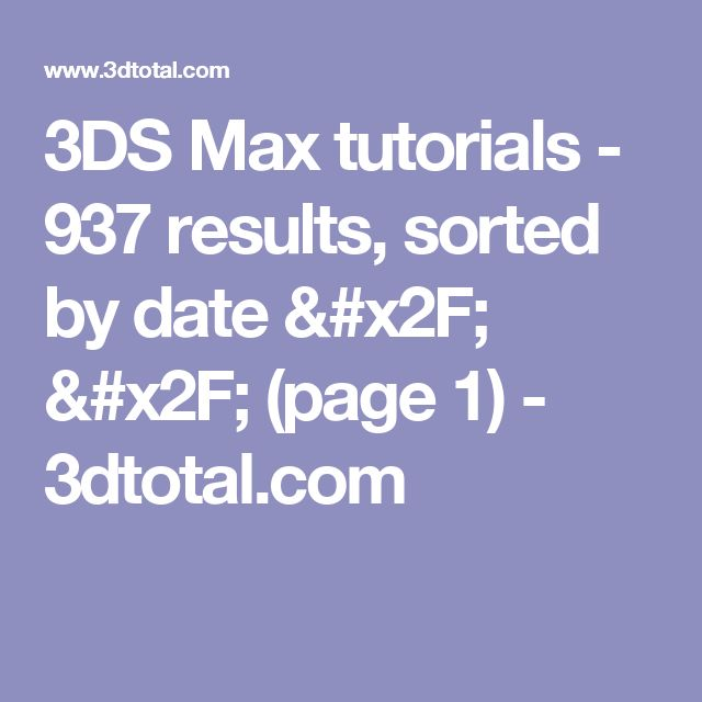 3DS Max tutorials - 937 results, sorted by date /  /  (page 1) - 3dtotal.com