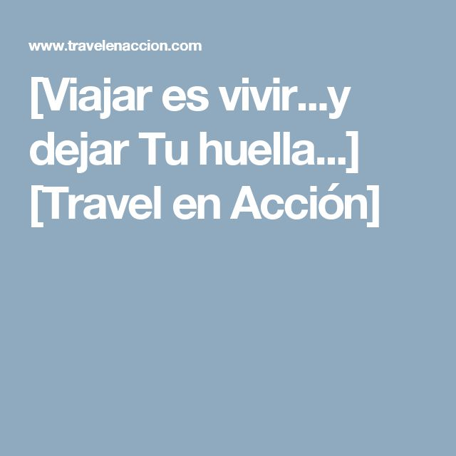 [Viajar es vivir...y dejar Tu huella...] [Travel en Acción]