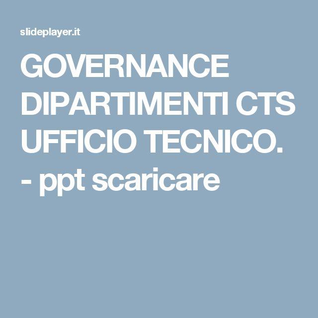 GOVERNANCE DIPARTIMENTI CTS UFFICIO TECNICO. -  ppt scaricare