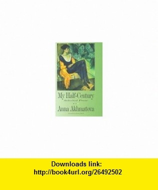 My Half-Century Selected Prose (9780810114852) Anna Akhmatova, Ronald Meyer , ISBN-10: 0810114852  , ISBN-13: 978-0810114852 ,  , tutorials , pdf , ebook , torrent , downloads , rapidshare , filesonic , hotfile , megaupload , fileserve