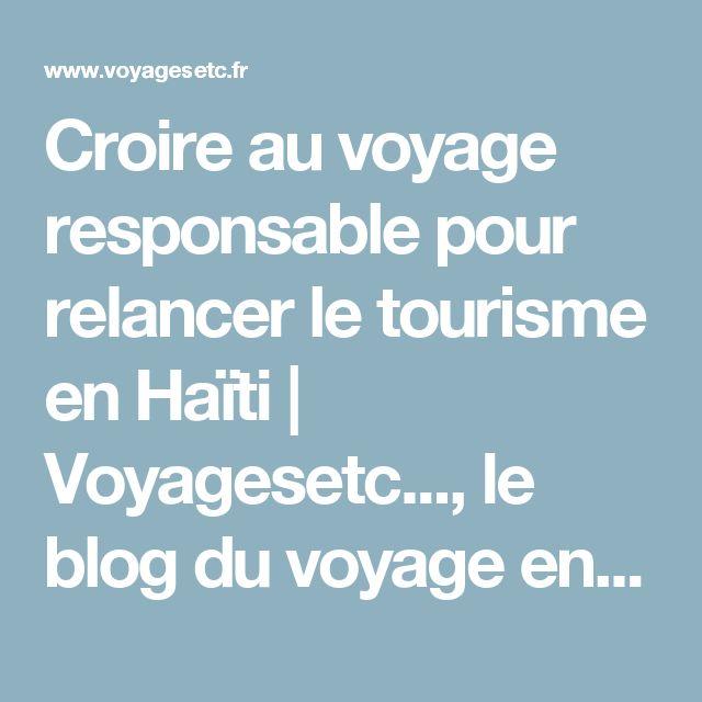Croire au voyage responsable pour relancer le tourisme en Haïti | Voyagesetc..., le blog du voyage en solo au féminin