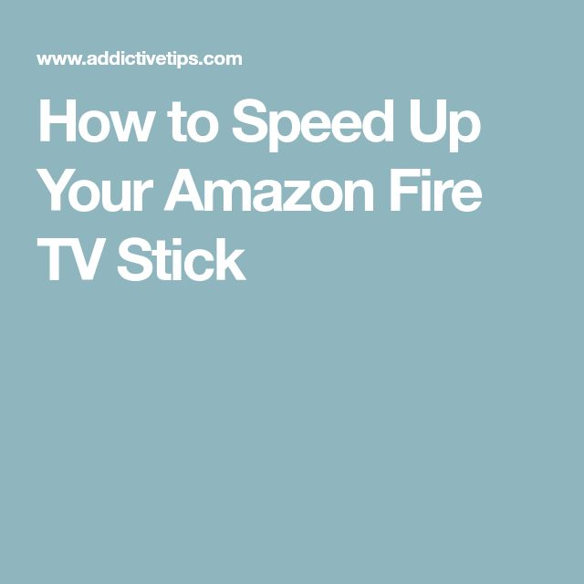 How to Speed Up Your Amazon Fire TV Stick
