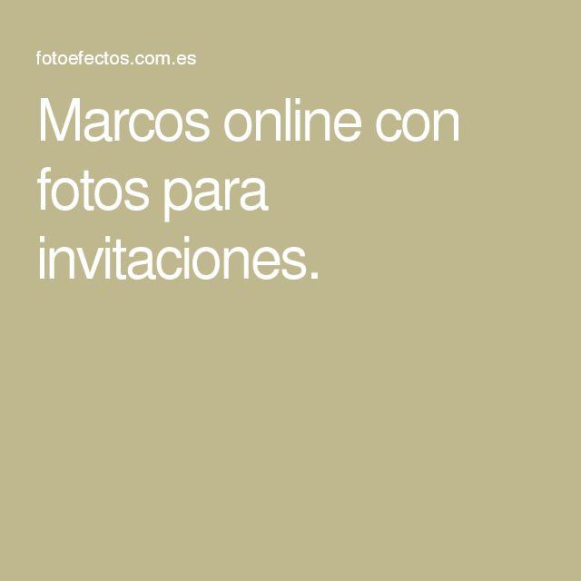 Marcos online con fotos para invitaciones.