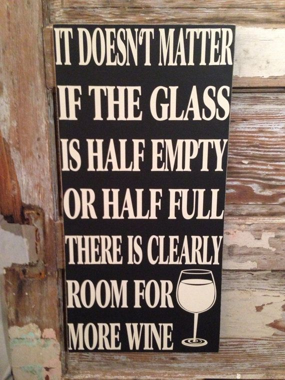 It Doesn't Matter If The Glass Is Half Empty Or Half Full, There Is Clearly Room For More Wine. Sign  12 x 24 on Etsy, $45.00
