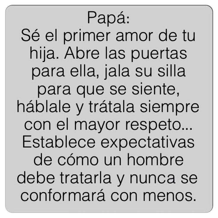 Es tan importante ....papá tu hija tratala como quisieras que un hombre la trate mañana!