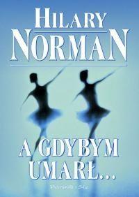 Hilary Norman: A gdybym umarł... - http://lubimyczytac.pl/ksiazka/51071/a-gdybym-umarl