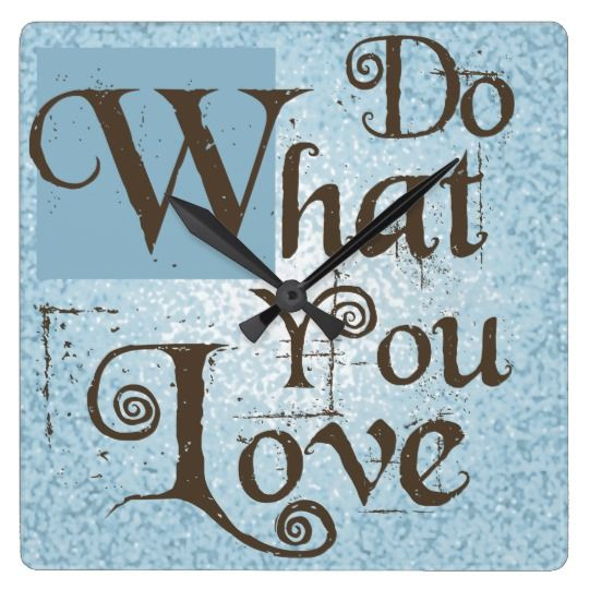 Do What You Love square wall clock - inspirational quote is a thoughtful and motivational reminder. Clock is in grade-A acrylic with beautiful writing on lovely mottled blue and white background.(Affiliate).