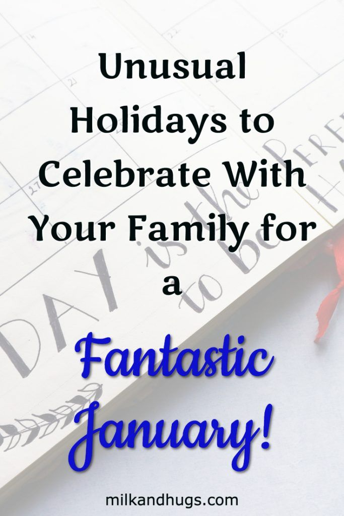 Looking to create new traditions in your family? Aside from the well-known dates, EVERY day marks another occasion to celebrate! Unusual Holidays in January