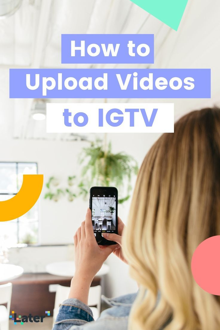 How To Upload Videos To Igtv In 4 Easy Steps Later Blog Instagram Tips Instagram Feed Tips Instagram Marketing