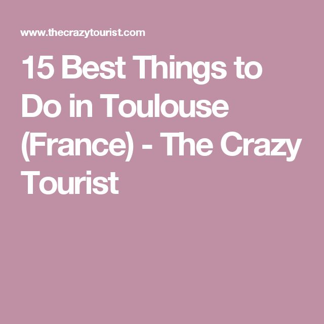 15 Best Things to Do in Toulouse (France) - The Crazy Tourist