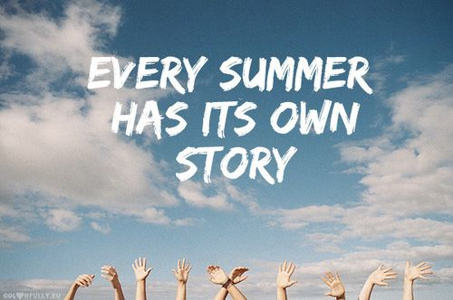 Every summer does have its own story!! I love summer time!! Every summer does have its own story!! I love summer time!!