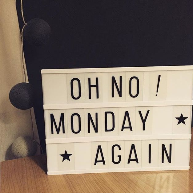 Oh no! Monday again