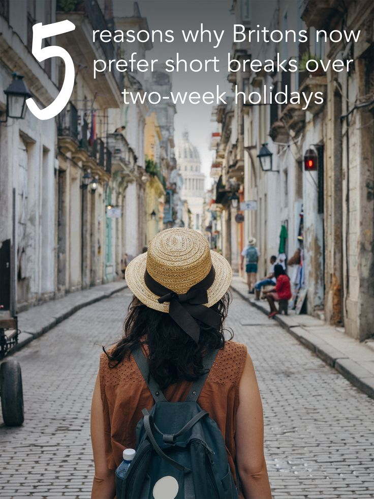 See 5 reasons why Britons now prefer short breaks over two-week holidays.