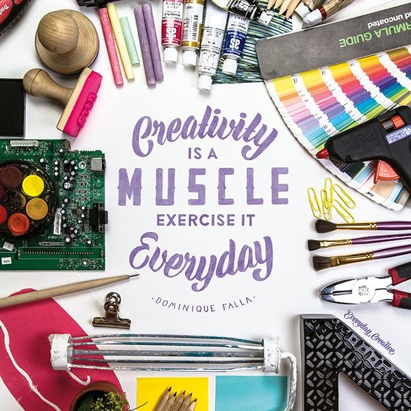 """""""Creativity is a Muscle. Exercise it every day"""" – Dominique Falla #everydaycreative"""